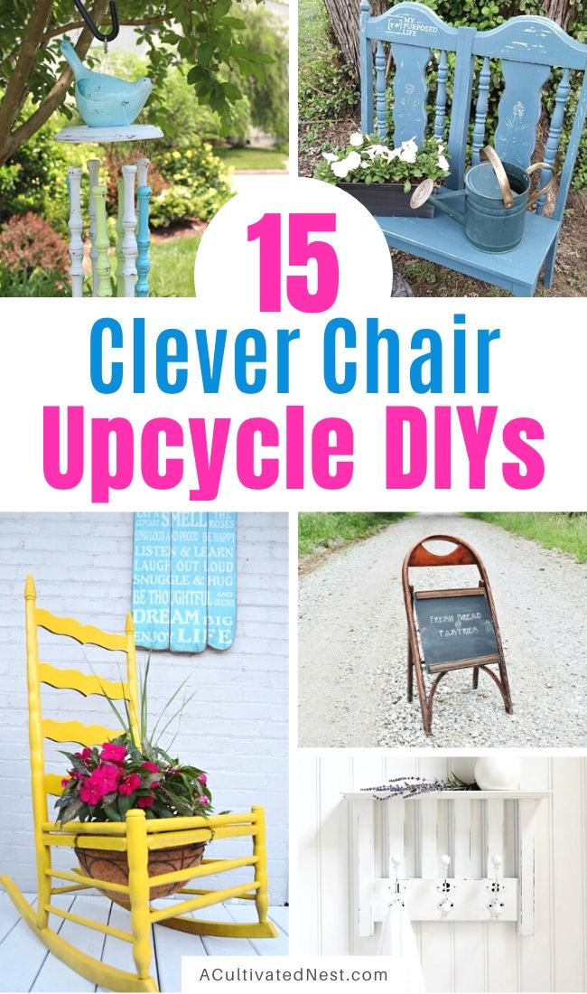 15 Clever DIYs that Repurpose Old Chairs- If you have an old chair, don't throw it out! Instead, make it into something new and beautiful! Check out these gorgeous DIYs that repurpose old chairs for inspiration! | what to do with old chairs, #repurpose #upcycle #DIY #diyProject #ACultivatedNest