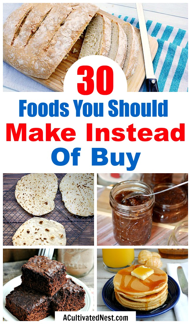 30 Foods You Should Make Instead of Buy- An easy way to save money on food is simply to make more foods yourself. And most foods are easier to create than you would think! Take a look at these 30 money saving foods to make at home! | #food #saveMoney #moneySavingTips #homemade #waysToSaveMoney #frugal #frugalLiving #frugality #homecooked