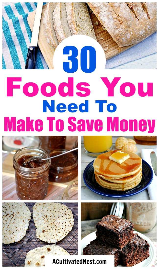 30 Foods You Should Make Instead of Buy- If you want to save money on food, you need to make more food from scratch. Luckily, it's really easy (and fun!) to make many common foods at home. Check out these 30 foods you should make instead of buy! | #frugalLiving #saveMoney #moneySavingTips #homemade #food #waysToSaveMoney #frugal #frugality #homecooked