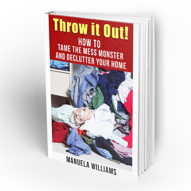 Throw it Out!: How to Tame the Mess Monster and Declutter Your Home
