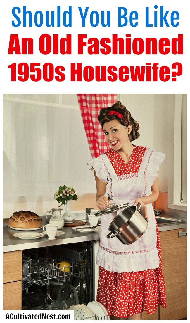 Should You Be Like an Old Fashioned 1950s Housewife?- Recently, the 50s housewife lifestyle has become more popular. But is it something worth pursuing? Let's take a look at the pros and cons of the lifestyle and answer the question: should you be like an old fashioned 1950s housewife? | #homemaking #1950s #housewife #50s #vintage #retro #oldFashioned #lifestyle
