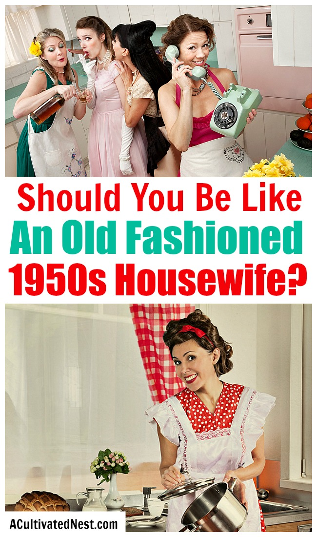 Should You Be Like an Old Fashioned 1950s Housewife?- The lifestyle of a 1950s housewife certainly may seem appealing! But is it something you, as a modern woman, should try to emulate? Let's take a look at the pros and cons of the lifestyle and answer the question: should you be like an old fashioned 1950s housewife? | #homemaking #1950s #housewife #retro #vintage #50s #oldFashioned #lifestyle