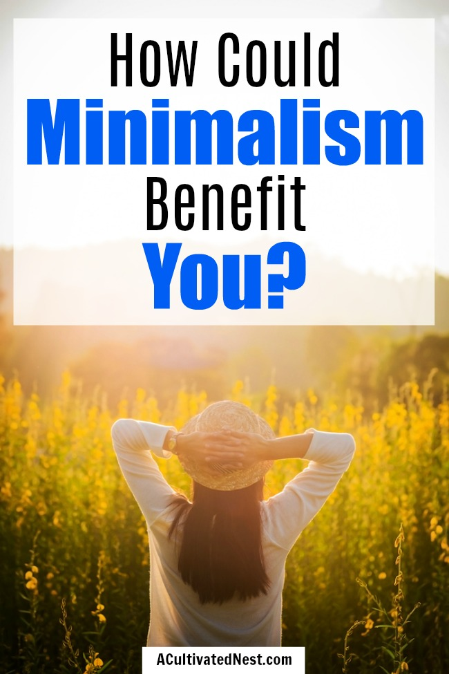 What are the Benefits of a Minimalist Lifestyle?- Minimalism can help you in all areas of your life, including your health, relationships, and finances. Take a look at all the awesome benefits of a minimalist lifestyle! | #minimalism #lifestyle #minimalist #simpleLiving