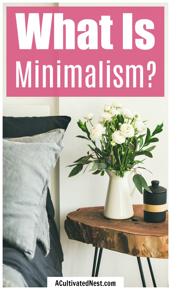 What is Minimalism?- Ever wondered what exactly minimalism is, how it could improve your life, and how to start to think like a minimalist? This will answer all your questions and get you started living the free, happy life of a minimalist! | #minimalism #minimalist #lifestyle #simpleLiving #frugalLiving
