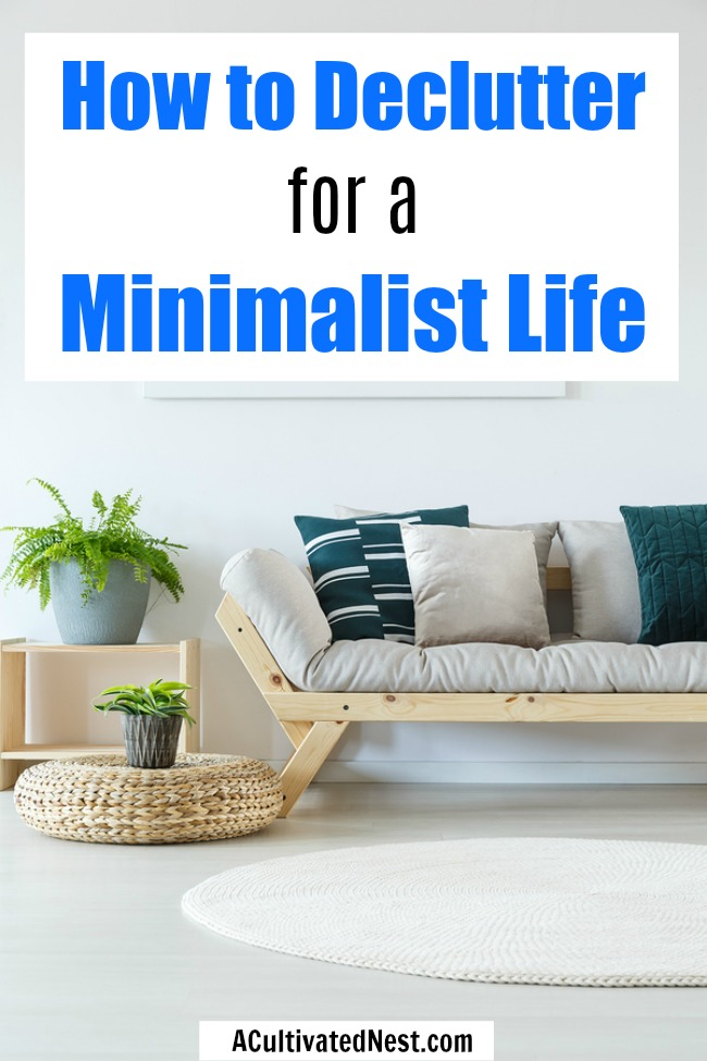 How to Declutter for a Minimalist Life- Minimalism isn't just about decluttering your home and throwing things out. It also involves decluttering other aspects of your life. Here is how to declutter for a minimalist life! | #minimalism #minimalist #decluttering #declutter #lifestyle
