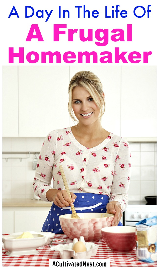 A Day In The Life Of a Frugal Homemaker- Thinking about adding more frugality to your life? For some fun inspiration, take a look at a day in the life of a real frugal homemaker! | frugal housewife, how to be frugal, what a frugal life is like, spend less, #frugalLiving #frugal #saveMoney #moneySavingTips #frugality
