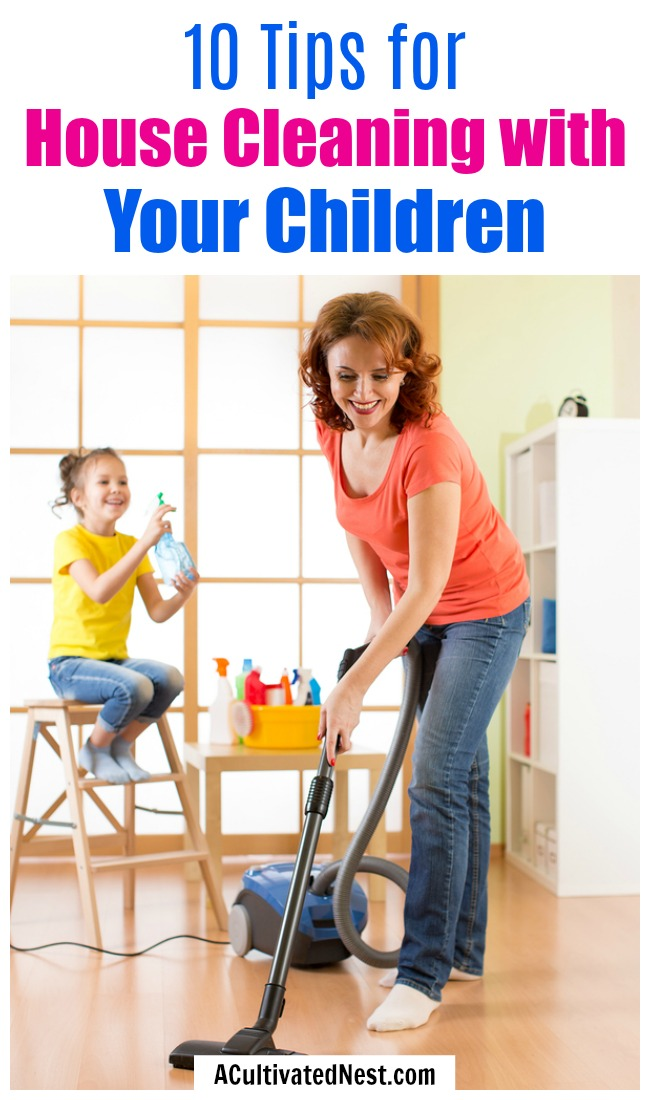 10 Tips for House Cleaning with Your Children- Your kids can be a help instead of a hindrance when it comes to cleaning, if you know these 10 tips for house cleaning with your children! | cleaning with kids, teach kids to clean, get kids to help clean, #cleaningTips #parenting #ACultivatedNest