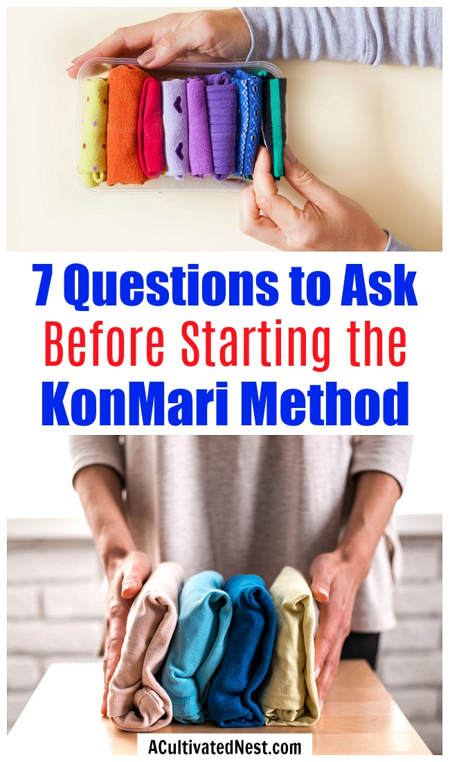 7 Questions to Ask Yourself Before Starting the KonMari Method- Before starting the KonMari method of tidying up you need to ask yourself these 7 questions! | decluttering tips, home organization, Marie Kondo Tidying Up, declutter your home, #konmariMethod #decluttering #ACultivatedNest