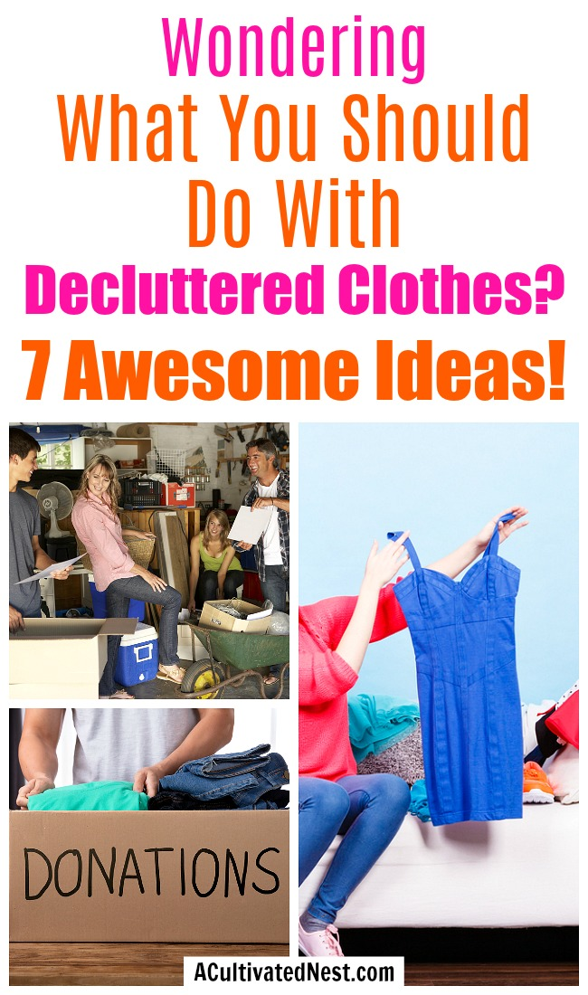 7 Things to Do With Clothing You No Longer Want- Don't know what to do with the clothes you recently decluttered? Here are 7 awesome things to do with clothing you no longer want! | make money from old clothes, what to do with clothes you don't want, decluttering clothes, #declutter #konMari #ACultivatedNest