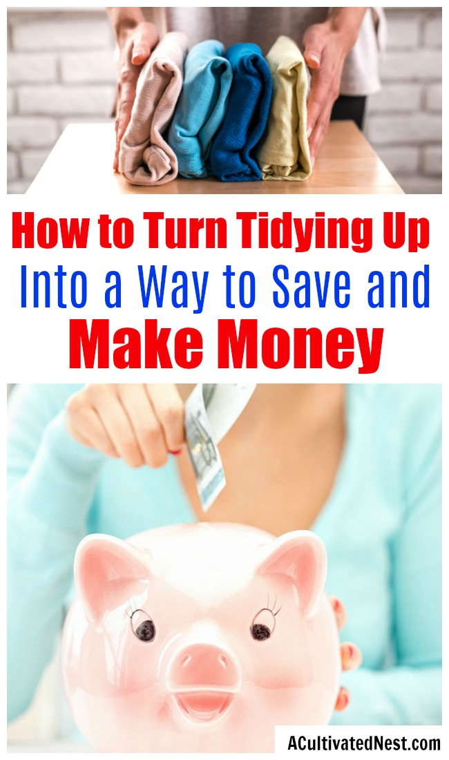 How Tidying Up Can Benefit Your Bank Account- Did you know that Marie Kondo's KonMari method of tidying up can not only help you organize your home, but it can also benefit your bank account? Find out how you can use it to help you save money and make money! | money saving tips, frugal living, make money from decluttering, #konMari #saveMoney #ACultivatedNest