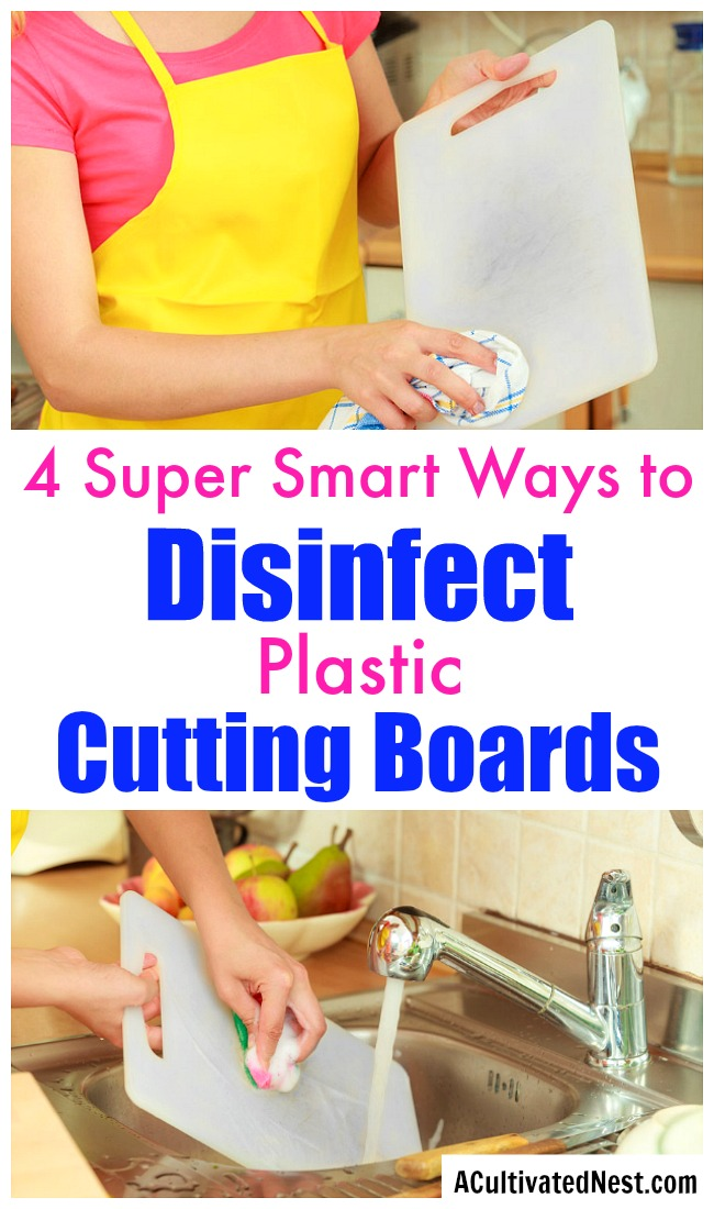 How to Clean and Disinfect Plastic Cutting Boards- If you think that cleaning cutting boards with soap and water disinfects them, you're wrong! Keep your kitchen germ-free with these 4 ways to clean and disinfect plastic cutting boards!   how to clean cutting boards, ways to disinfect cutting boards, kitchen cleaning tips, #cleaningTips #kitchenCleaning #ACultivatedNest