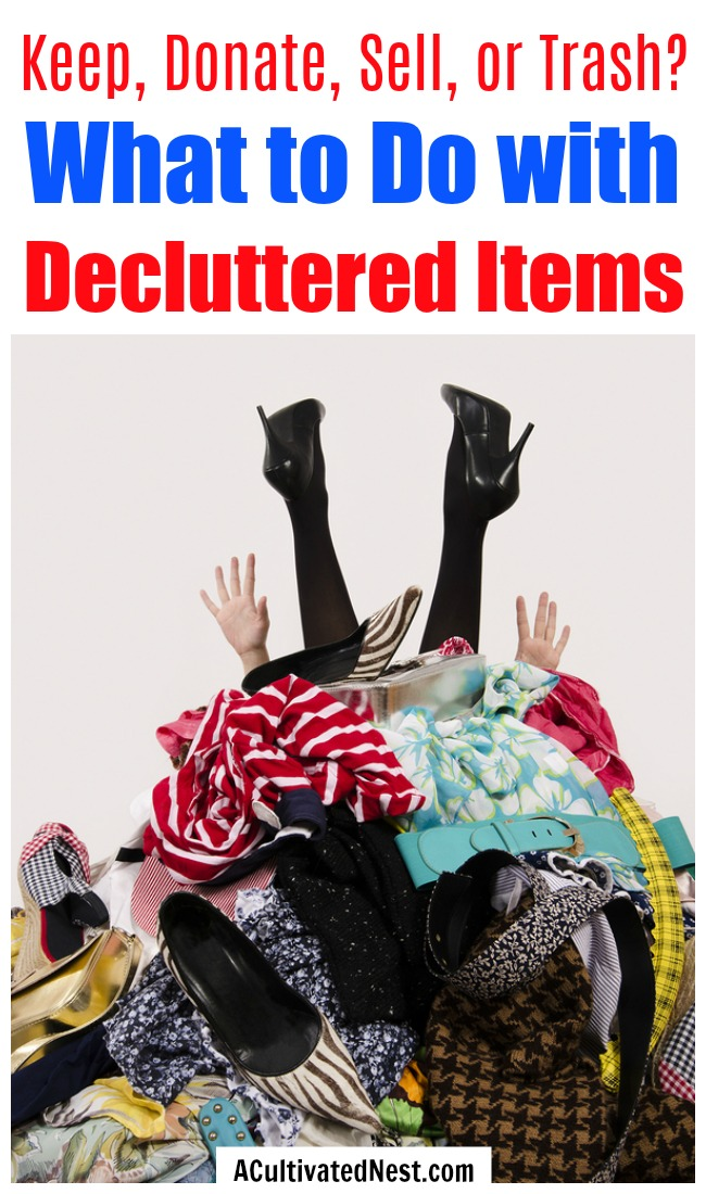 Keep, Donate, Sell, or Trash? What to Do with Decluttered Items- After you've decluttered your home, how how do you figure out what to keep, sell, donate, or trash? These helpful tips that will help you decide! | home organization, tidying up, Konmari method, decluttering your home, organizing tips, #declutter #organizing #ACultivatedNest
