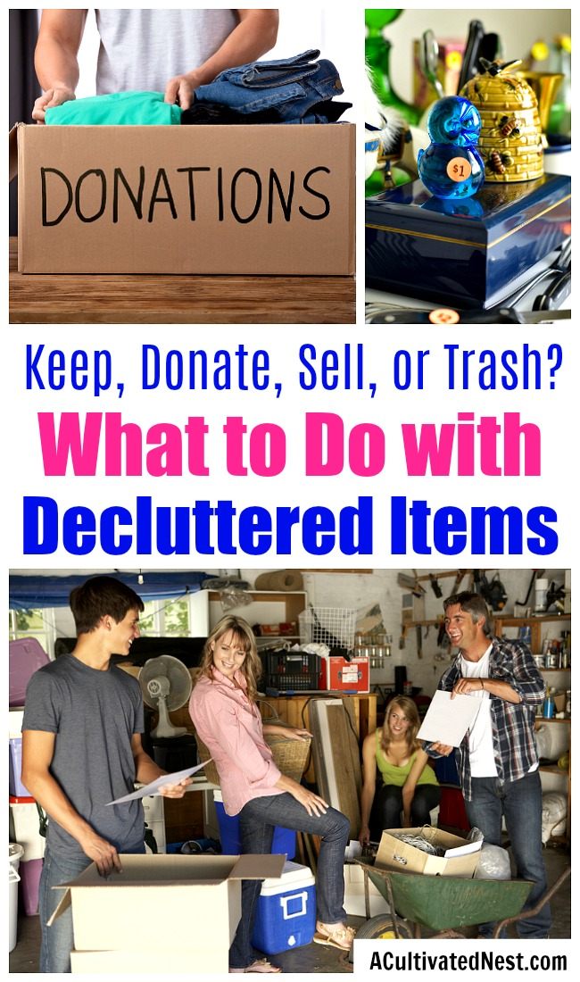 Keep, Donate, Sell, or Trash? What to Do with Decluttered Items- How do you figure out what to keep, sell, donate, or trash after you've decluttered? Here are some handy tips that will help! | home organization, tidying up, Konmari method, declutter your home, organizing your home, #decluttering #organizingTips #ACultivatedNest