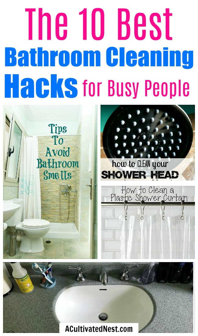 The 10 Best Bathroom Cleaning Hacks for Busy People- Even the busiest of people can keep their bathrooms clean with ease, if they know these 10 genius bathroom cleaning hacks! | bathroom cleaning tips, how to keep bathroom clean with boys, #cleaningTips #bathroomCleaning #ACultivatedNest
