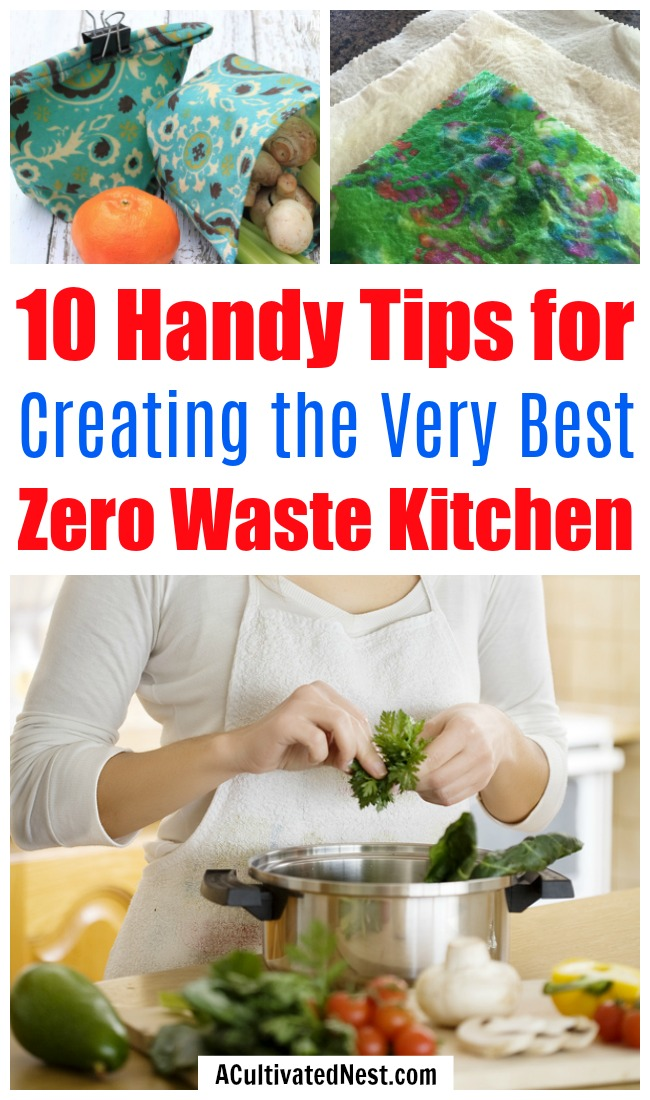 10 Tips for a Zero Waste Kitchen- If you're wondering how to make a zero waste kitchen, it's not hard. All you need is to know these 10 tips for a waste-free kitchen! | how to make a zero waste kitchen, reduce food waste, reduce kitchen waste, #zeroWaste #saveMoney #frugalLiving #ACultivatedNest
