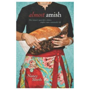 Almost Amish: One Woman's Quest for a Slower, Simpler, More Sustainable Life