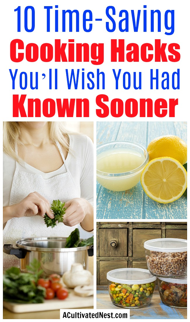 10 Time-Saving Cooking Hacks You'll Wish You Had Known Sooner- Reduce how long you have to be in the kitchen with these 10 amazing cooking hacks! They'll save you so much time! | kitchen tips, kitchen hacks, food hacks, #hacks #cooking #ACultivatedNest