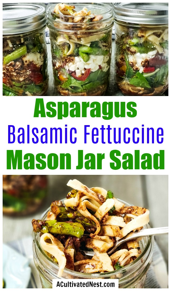 Asparagus Balsamic Fettuccine Mason Jar Salad- This Mason jar pasta salad recipe makes a wonderfully refreshing, light lunch! You have to try this asparagus balsamic fettuccine Mason jar salad this spring or summer! | vegetarian salad, easy lunch, #pastaSalad #recipe #masonJarSalad #ACultivatedNest