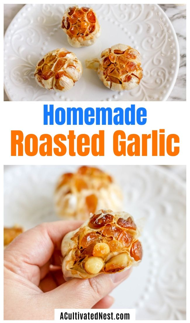 Homemade Roasted Garlic- If you want to learn how to roast garlic at home, it's very easy, and the end result is delicious! This homemade roasted garlic is the perfect way to add a pop of flavor to your favorite dishes! | #homemade #recipe #garlic #roastedGarlic #ACultivatedNest