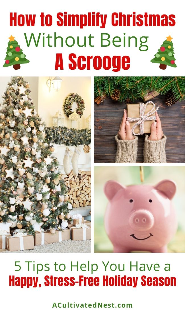 How to Simplify Christmas Without Being a Scrooge- Just because you want to have a low-key Christmas this year doesn't mean you can't still have holiday fun. Here is how to simplify Christmas without being a Scrooge! | frugal Christmas, how to have a minimalist Christmas, #simpleholidays #simplechristmas #simplifytheholidays #Christmas #ACultivatedNest