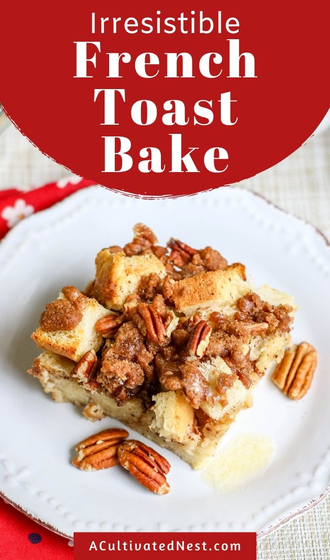 Irresistible French Toast Bake Recipe- This delicious French toast bake recipe is easy to make, can be prepared the night before, and will win over any crowd! If you want a tasty new breakfast dish to try, you have to make this!| baked French toast casserole, breakfast casserole, #breakfastRecipe #breakfastCasserole #recipe #FrenchToast #ACultivatedNest