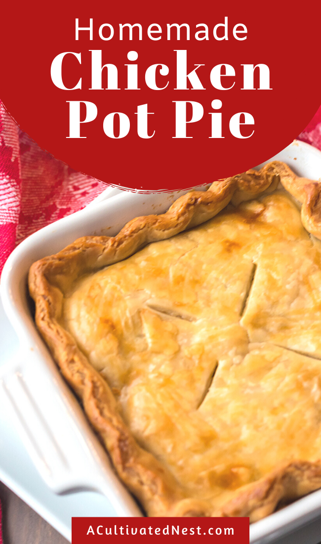 Comforting Homemade Chicken Pot Pie- If you want a hearty and comforting dish for dinner, make this delicious homemade chicken pot pie. It's super flavorful and packed with chicken and veggies inside of a flaky golden crust! | what to make with leftover chicken, #recipeIdeas #homemade #chicken #dinnerRecipes #ACultivatedNest