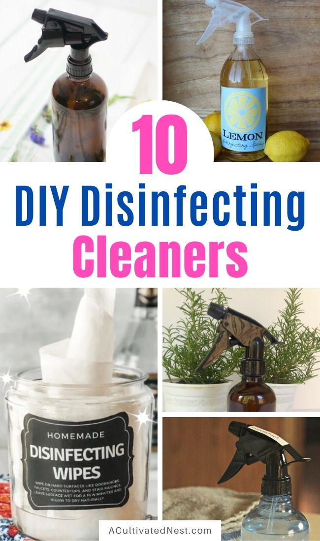 The 10 Best DIY Disinfecting Cleaners- You can sanitize your home the DIY way with these 10 DIY disinfecting cleaners! They work great for killing germs and are a wonderful way to save money too! | #diyCleaner #disinfectingCleaner #homemadeCleaner #cleaning #ACultivatedNest