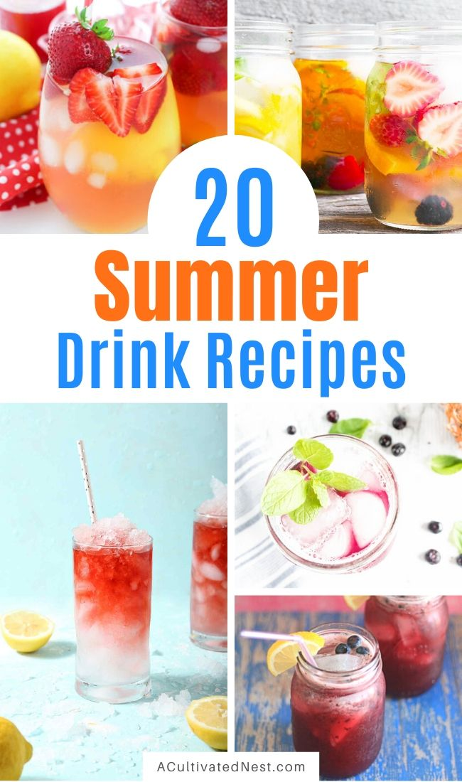 20 Refreshing Summer Drink Recipes- For a refreshing addition to your next summer meal, try some of these summer drink recipes! They are all so delicious and easy to make! | #drinkRecipes #summerDrinks #kidFriendlyDrinks #drinks #ACultivatedNest
