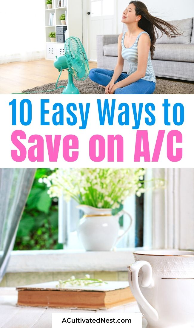 10 Easy Ways to Save Money on Air Conditioning- If you want to stay cool on a budget this summer, you need to read about these 10 easy ways to save money on air conditioning! These clever A/C tips will keep you cool and save you money! | how to save money on A/C in the summer, how to use less air conditioning in the summer, #livingOnABudget #saveMoney #moneySavingTips #frugalLiving #ACultivatedNest