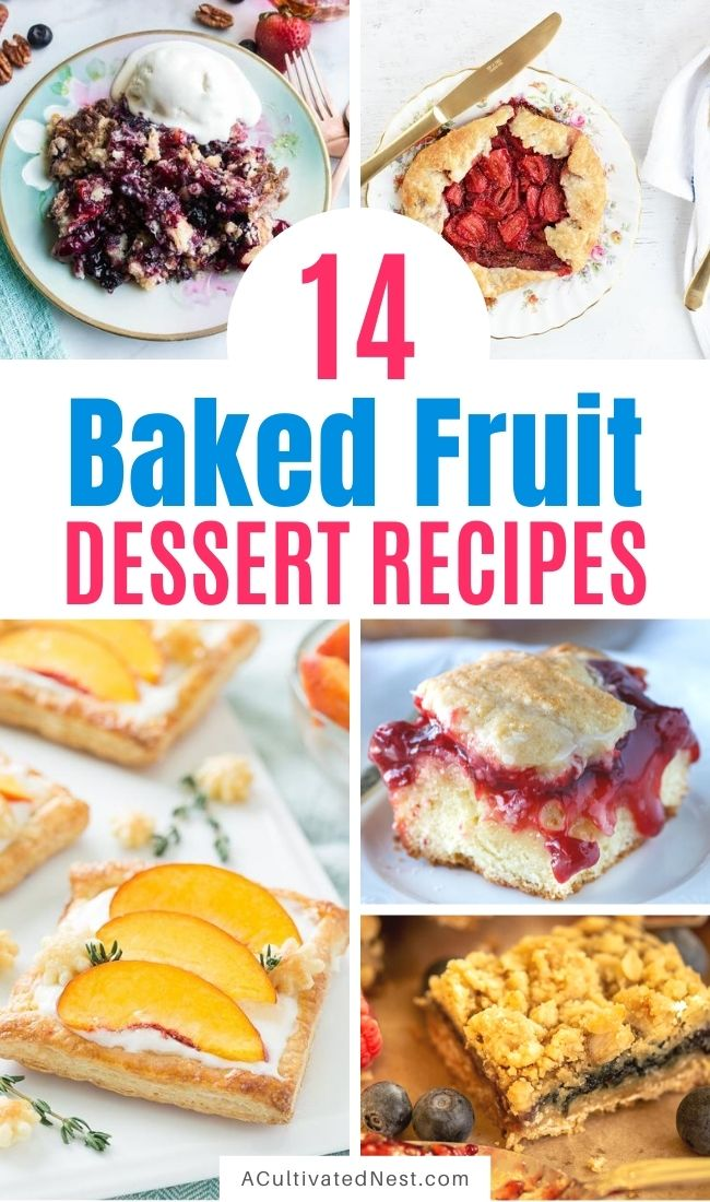 20 Incredible Baked Fruit Dessert Recipes- These incredible baked fruit dessert recipes are a wonderful way to use in-season fruit! They're all so delicious and smell wonderful! | #dessertRecipes #recipe #fruitRecipes #baking #ACultivatedNest