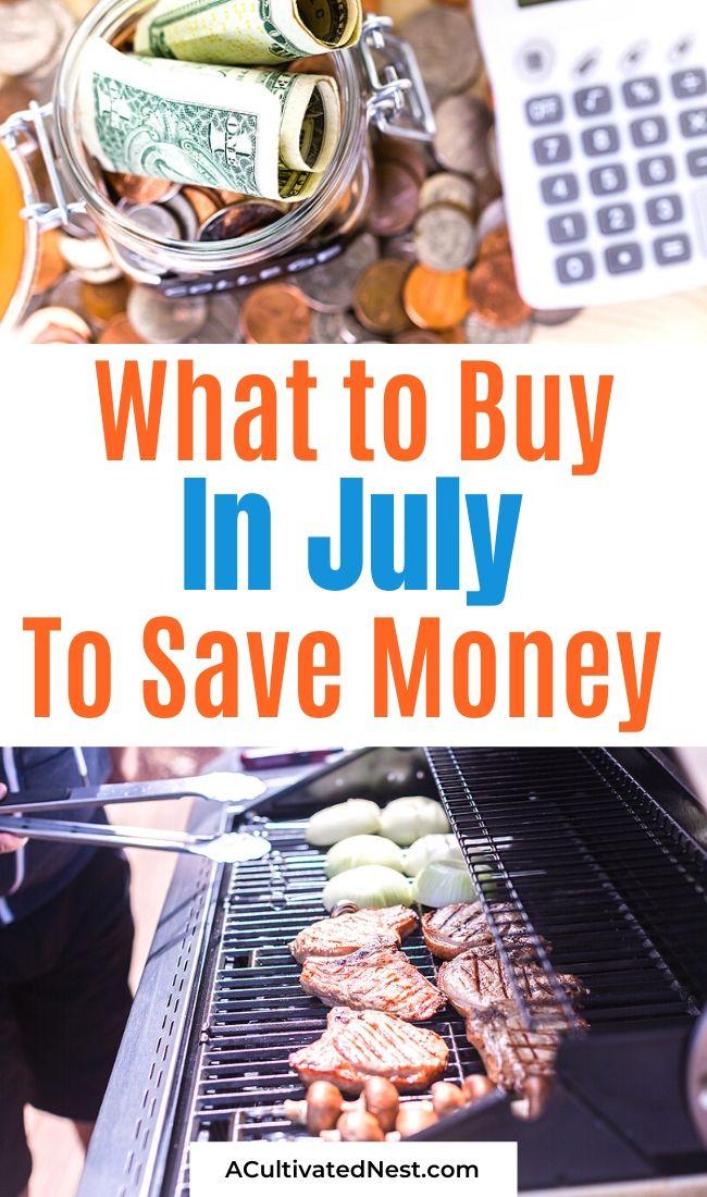 What to Buy in July- If you want to save money in July, you need to check this list of what to buy in July before you go shopping! It has a little bit of everything to look for! | how to save money in July, #moneySavingTips #saveMoney #frugalLiving #livingOnABudget #ACultivatedNest