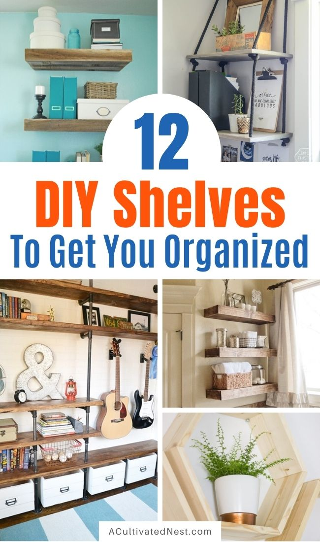 12 DIY Shelves to Get You Organized- There's no need to spend hundreds on commercial shelving to get your home neat and tidy. Instead, check out these 12 DIY shelves to get you organized! | #organization #organizing #diyProject #shelving #ACultivatedNest