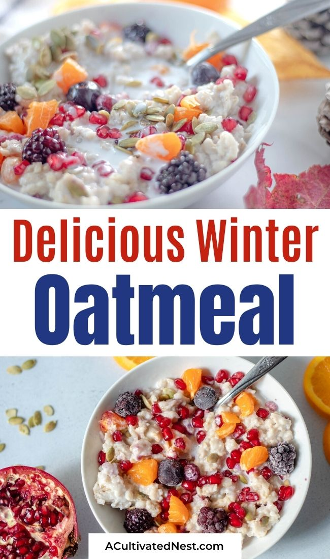 Comforting Winter Oatmeal Breakfast Recipe- Have a delicious start to your morning with a bowl of this comforting winter oatmeal breakfast recipe! It's easy to make, tasty, and filling! | refined sugar free, healthy breakfast, #breakfastRecipes #breakfast #oatmeal #winterRecipe #ACultivatedNest