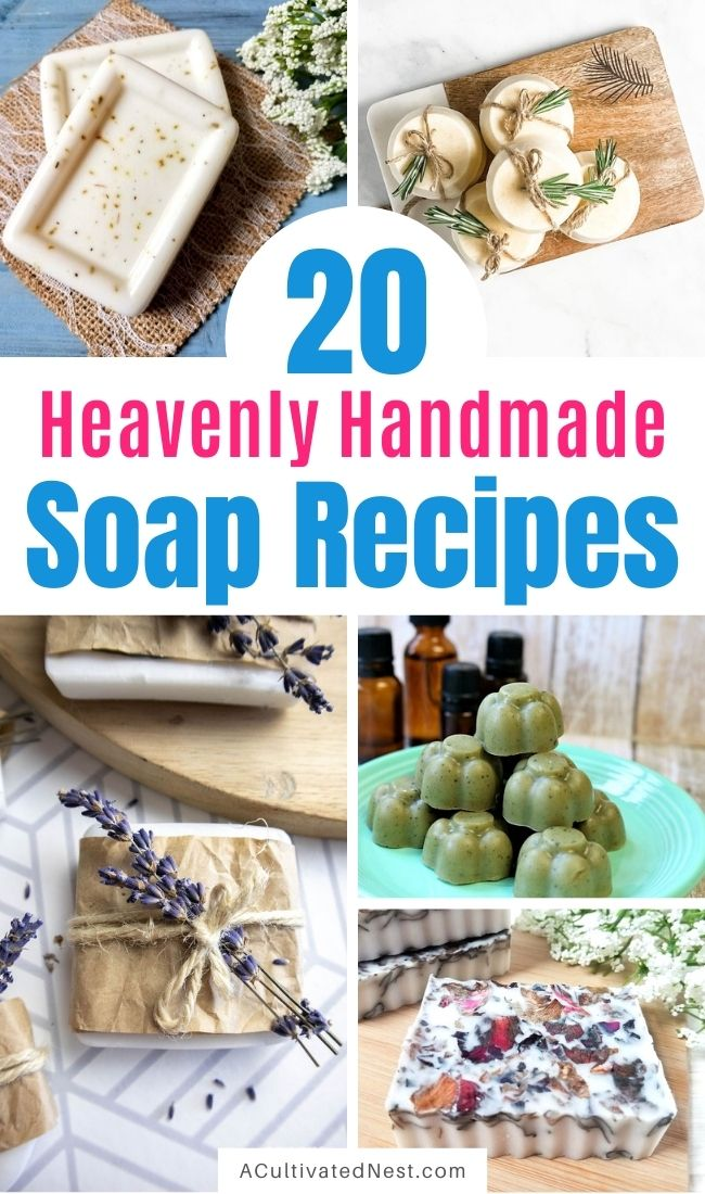 20 Heavenly Handmade Soap Recipes- Whether you want to make a luxurious all-natural homemade soap for your own use, or if you'd like to start selling DIY soap for your side hustle, you have to check out these handmade soap recipes! | #diySoap #homemadeSoap #handmadeSoap #soapRecipes #ACultivatedNest