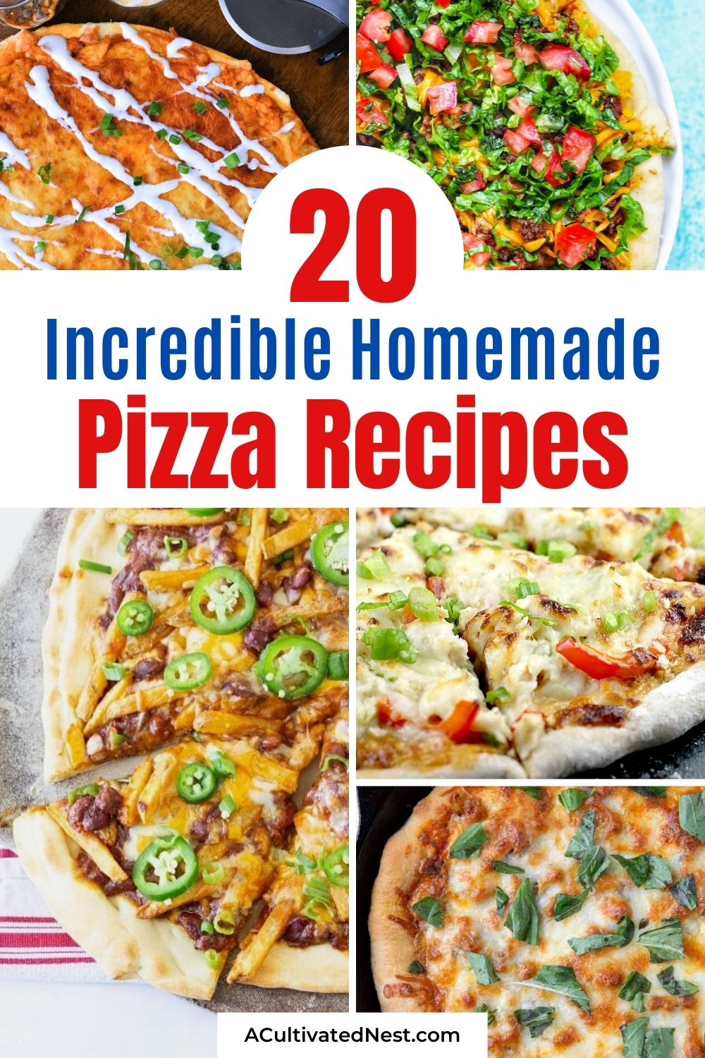 20 Incredible Homemade Pizza Recipes- For a delicious and easy meal, you have try some of these 20 incredible homemade pizza recipes! They're so much better than take-out! | how to make pizza from scratch, #pizzaRecipes #recipe #pizza #homemadePizza #ACultivatedNest