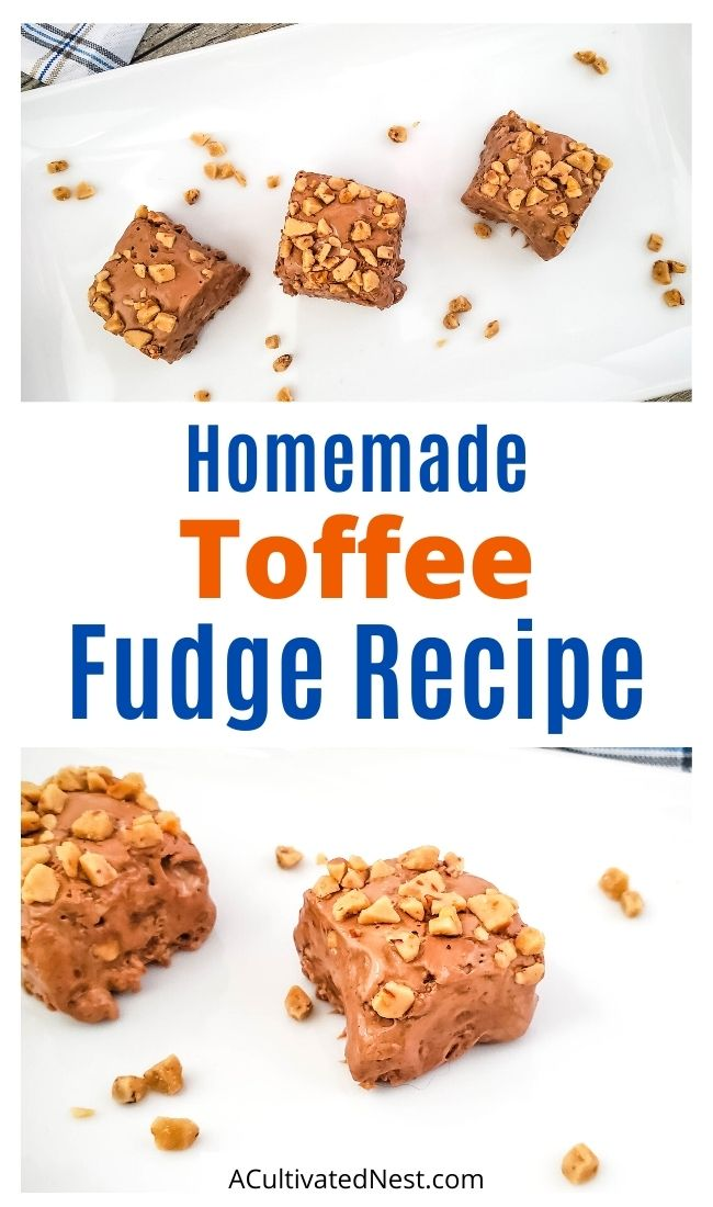Homemade Toffee Fudge- This easy and delicious homemade toffee fudge recipe makes a delicious treat for any time of year! It also is a wonderful homemade food gift! | #fudge #foodGift #desserts #homemadeDessert #ACultivatedNest